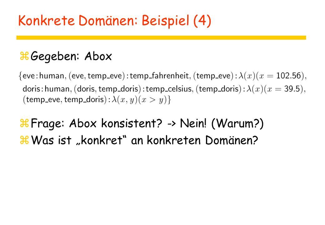 """Konkrete Domänen: Beispiel (4) zGegeben: Abox zFrage: Abox konsistent? -> Nein! (Warum?) zWas ist """"konkret"""" an konkreten Domänen?"""