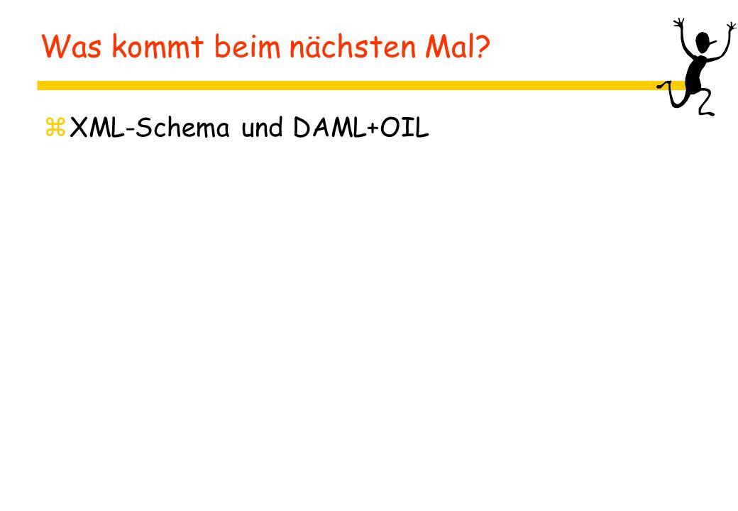 Was kommt beim nächsten Mal? zXML-Schema und DAML+OIL