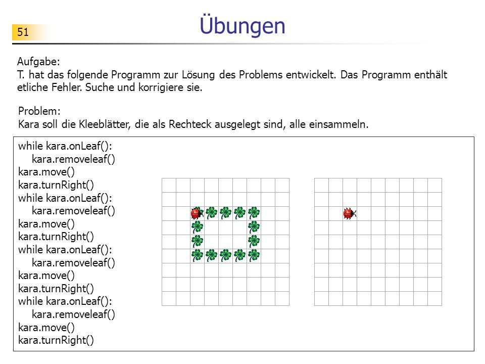 51 Übungen Aufgabe: T. hat das folgende Programm zur Lösung des Problems entwickelt. Das Programm enthält etliche Fehler. Suche und korrigiere sie. wh
