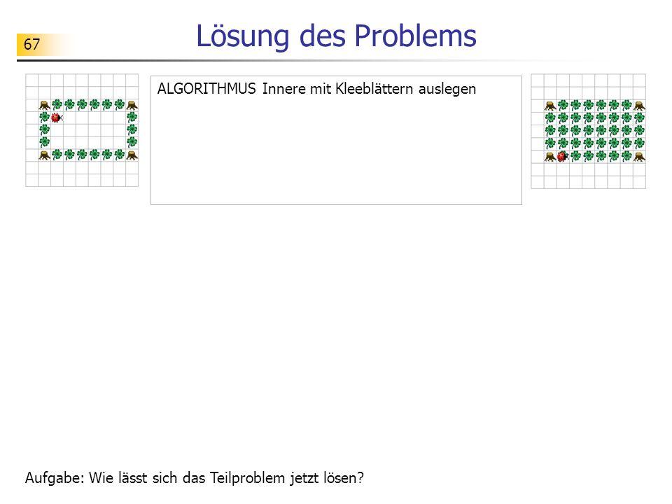 67 Lösung des Problems ALGORITHMUS Innere mit Kleeblättern auslegen Aufgabe: Wie lässt sich das Teilproblem jetzt lösen?