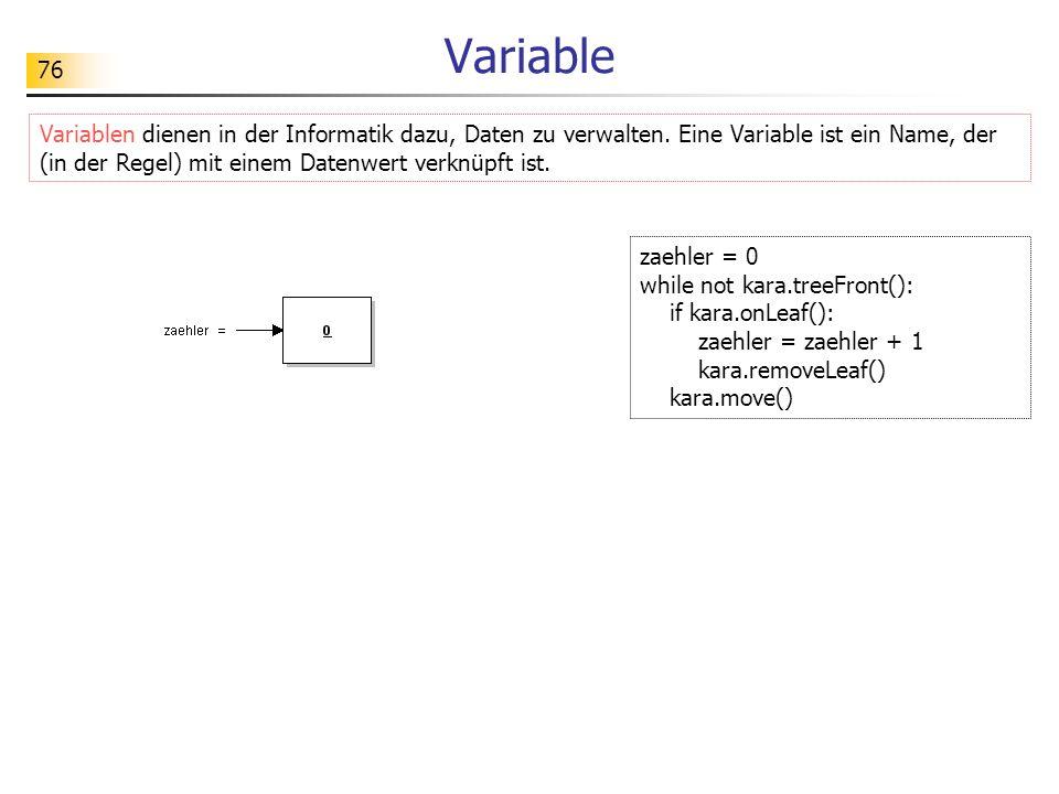 76 Variable Variablen dienen in der Informatik dazu, Daten zu verwalten. Eine Variable ist ein Name, der (in der Regel) mit einem Datenwert verknüpft