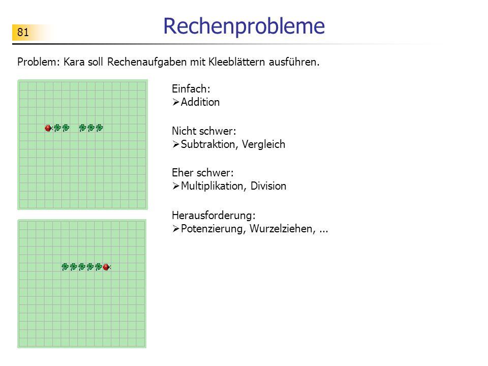 81 Rechenprobleme Problem: Kara soll Rechenaufgaben mit Kleeblättern ausführen. Einfach:  Addition Nicht schwer:  Subtraktion, Vergleich Eher schwer