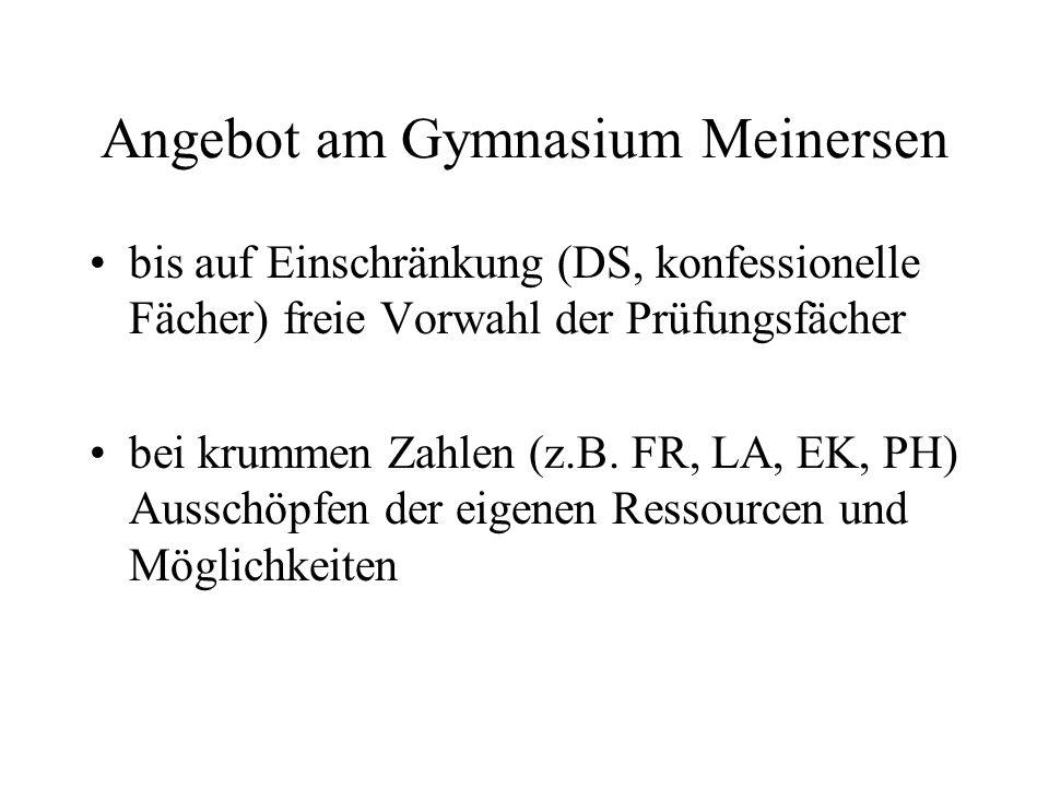 Angebot am Gymnasium Meinersen bis auf Einschränkung (DS, konfessionelle Fächer) freie Vorwahl der Prüfungsfächer bei krummen Zahlen (z.B.
