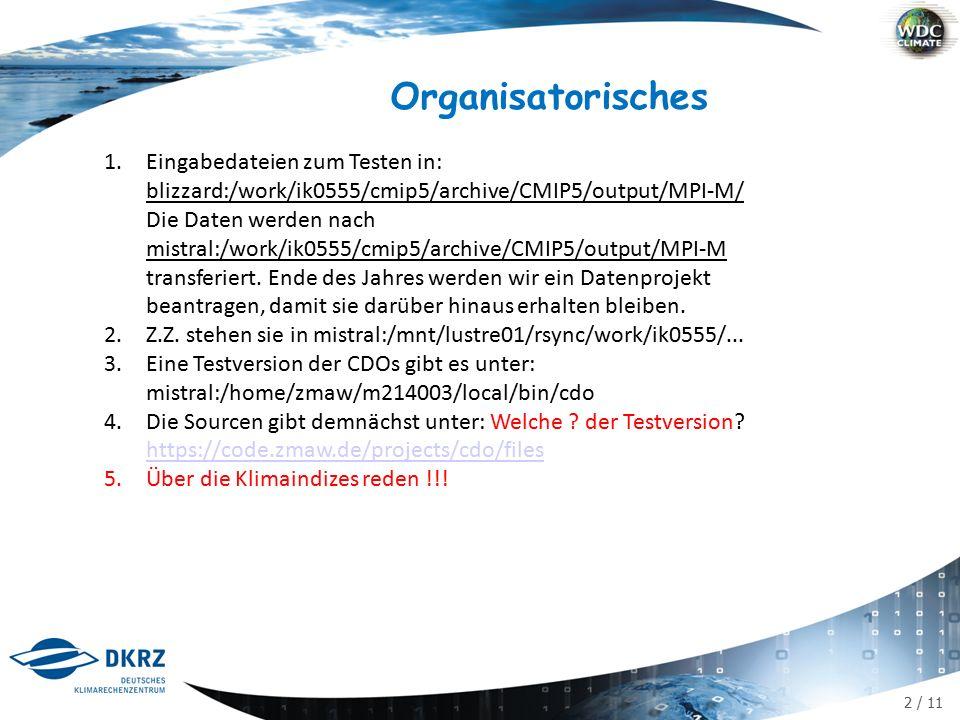 2 / 11 Organisatorisches 1.Eingabedateien zum Testen in: blizzard:/work/ik0555/cmip5/archive/CMIP5/output/MPI-M/ Die Daten werden nach mistral:/work/ik0555/cmip5/archive/CMIP5/output/MPI-M transferiert.