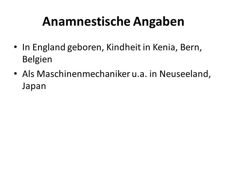 Anamnestische Angaben In England geboren, Kindheit in Kenia, Bern, Belgien Als Maschinenmechaniker u.a.