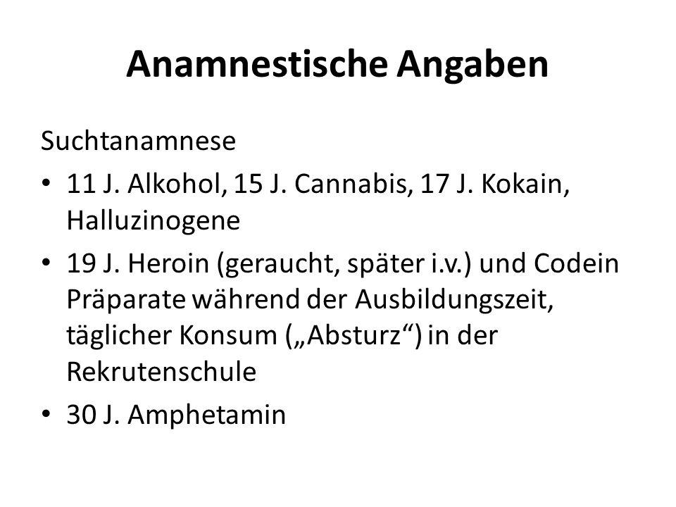 Anamnestische Angaben Suchtanamnese 11 J. Alkohol, 15 J.