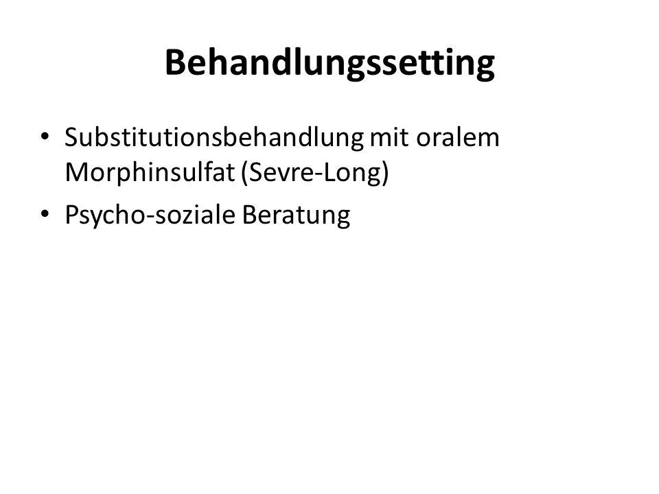 Behandlungssetting Substitutionsbehandlung mit oralem Morphinsulfat (Sevre-Long) Psycho-soziale Beratung