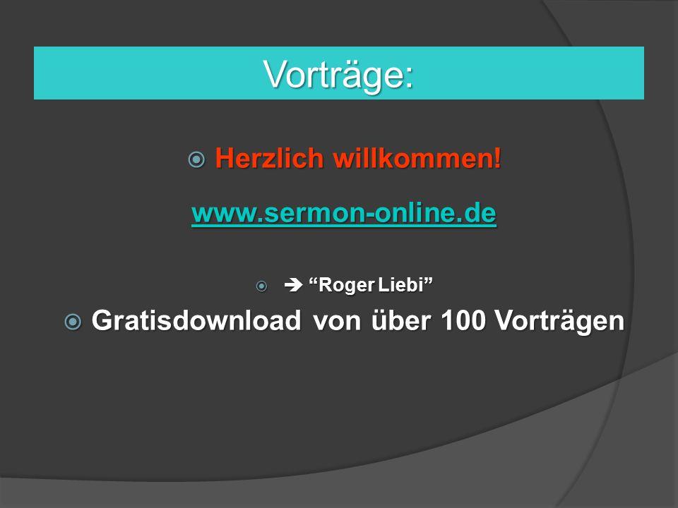 """Vorträge:  Herzlich willkommen! www.sermon-online.de   """"Roger Liebi""""  Gratisdownload von über 100 Vorträgen"""