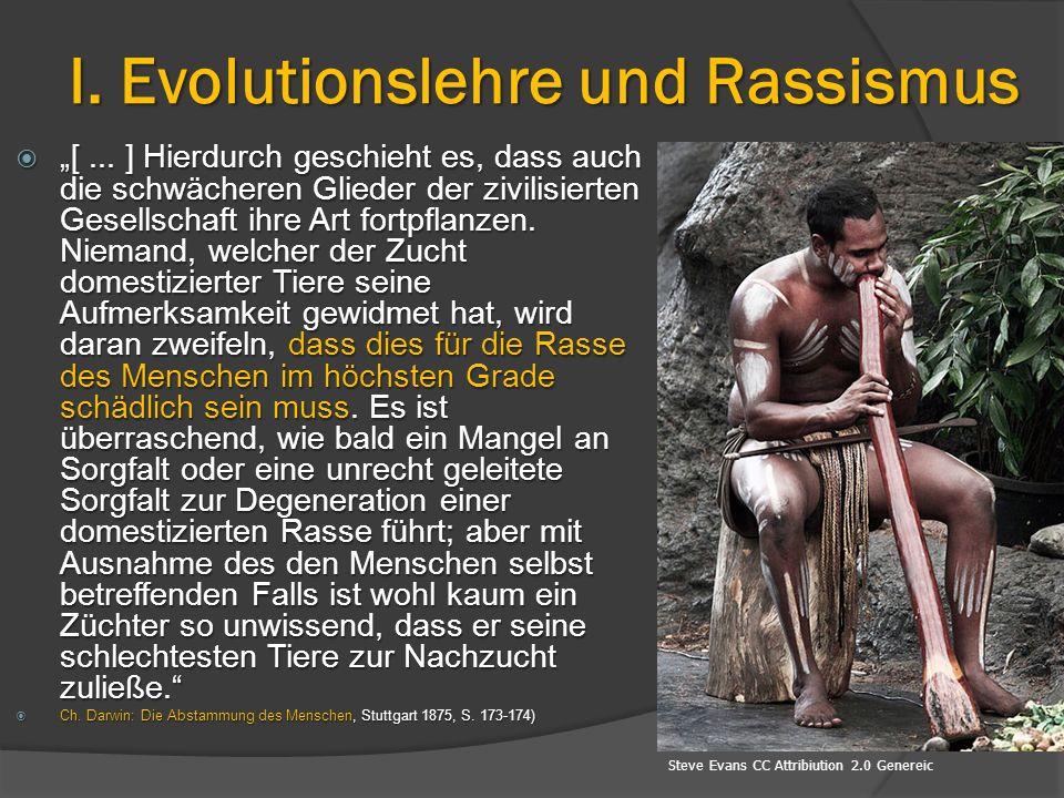 """I. Evolutionslehre und Rassismus  """"[... ] Hierdurch geschieht es, dass auch die schwächeren Glieder der zivilisierten Gesellschaft ihre Art fortpflan"""