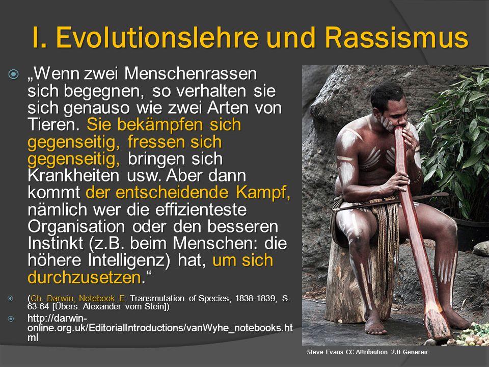 """I. Evolutionslehre und Rassismus  """"Wenn zwei Menschenrassen sich begegnen, so verhalten sie sich genauso wie zwei Arten von Tieren. Sie bekämpfen sic"""