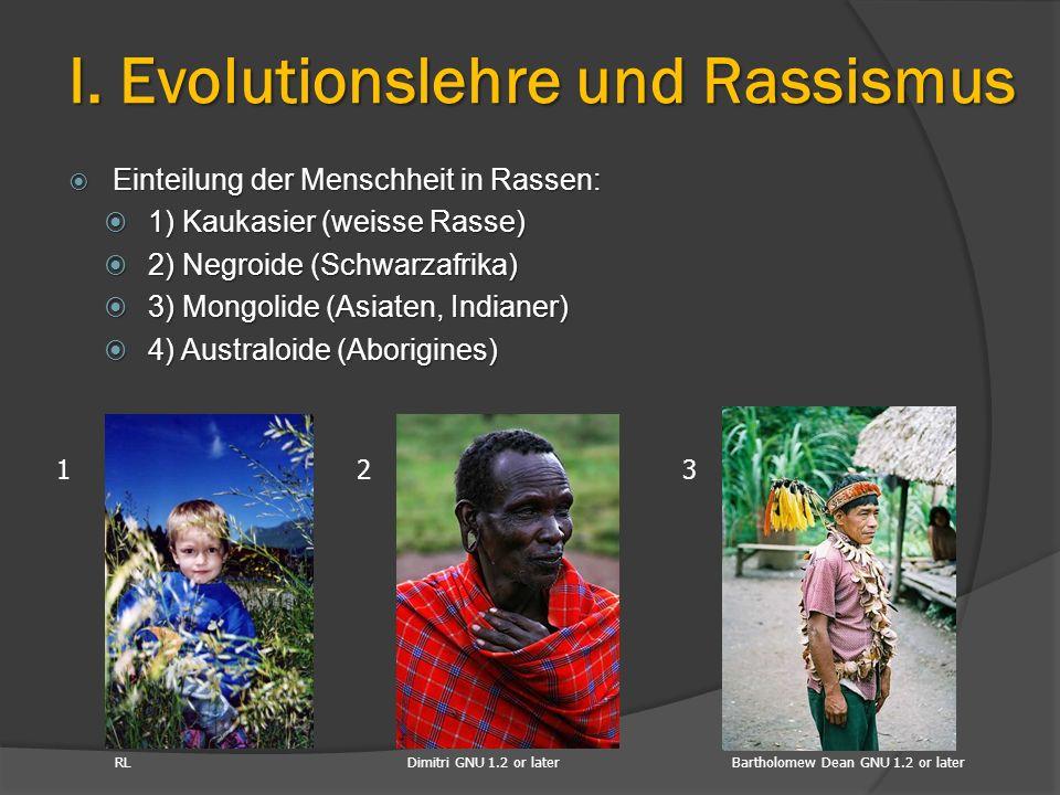  Einteilung der Menschheit in Rassen:  1) Kaukasier (weisse Rasse)  2) Negroide (Schwarzafrika)  3) Mongolide (Asiaten, Indianer)  4) Australoide