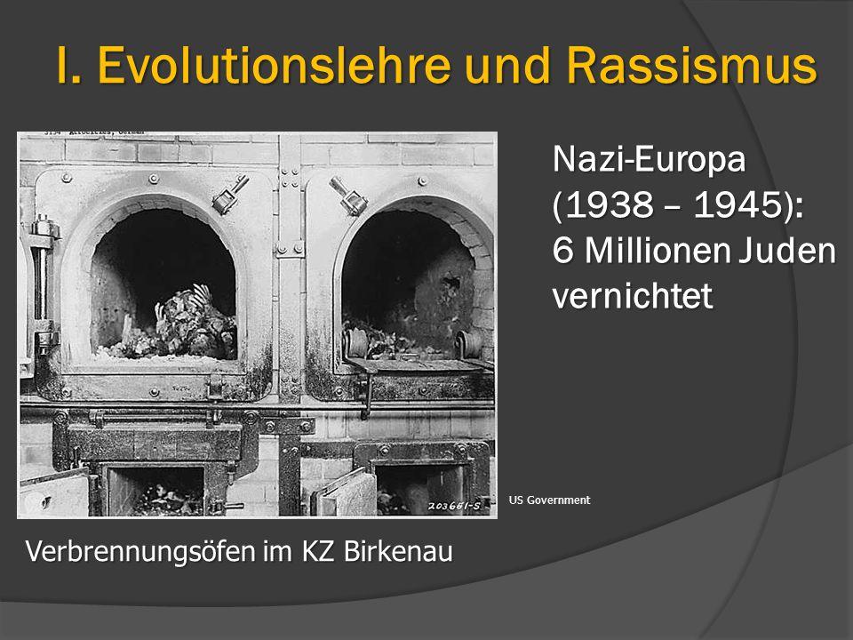 Nazi-Europa (1938 – 1945): 6 Millionen Juden vernichtet Verbrennungsöfen im KZ Birkenau US Government I. Evolutionslehre und Rassismus