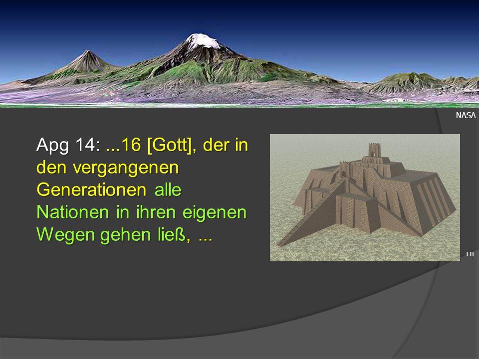 NASA FB Apg 14:...16 [Gott], der in den vergangenen Generationen alle Nationen in ihren eigenen Wegen gehen ließ,...