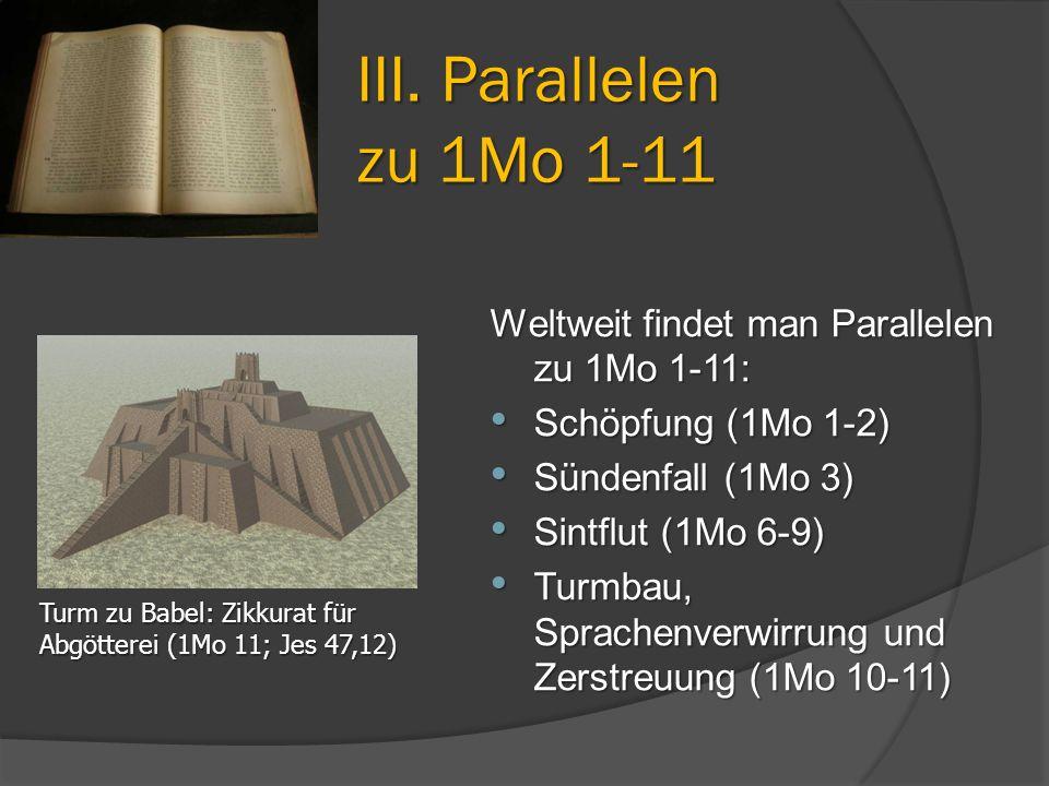 Weltweit findet man Parallelen zu 1Mo 1-11: Schöpfung (1Mo 1-2) Schöpfung (1Mo 1-2) Sündenfall (1Mo 3) Sündenfall (1Mo 3) Sintflut (1Mo 6-9) Sintflut