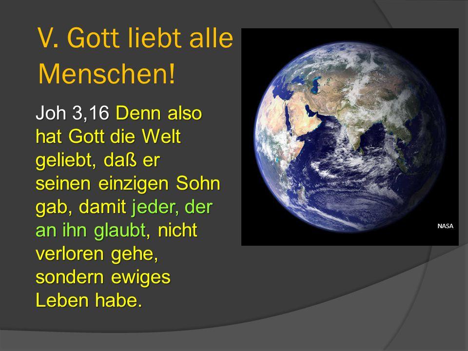 Joh 3,16 Denn also hat Gott die Welt geliebt, daß er seinen einzigen Sohn gab, damit jeder, der an ihn glaubt, nicht verloren gehe, sondern ewiges Leb
