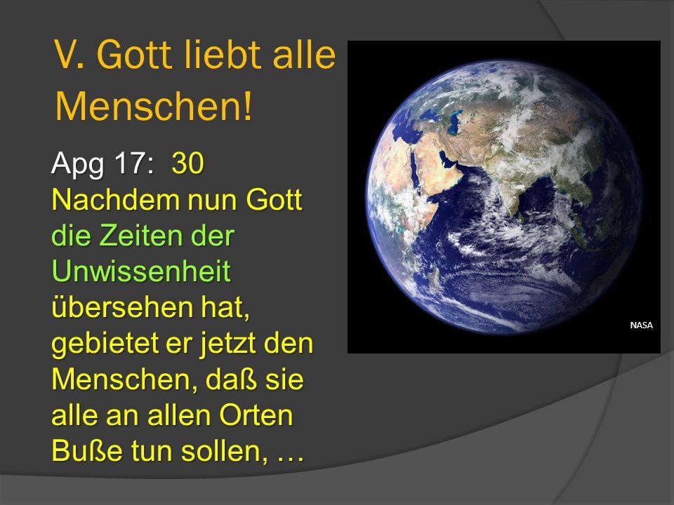 Apg 17: 30 Nachdem nun Gott die Zeiten der Unwissenheit übersehen hat, gebietet er jetzt den Menschen, daß sie alle an allen Orten Buße tun sollen, …