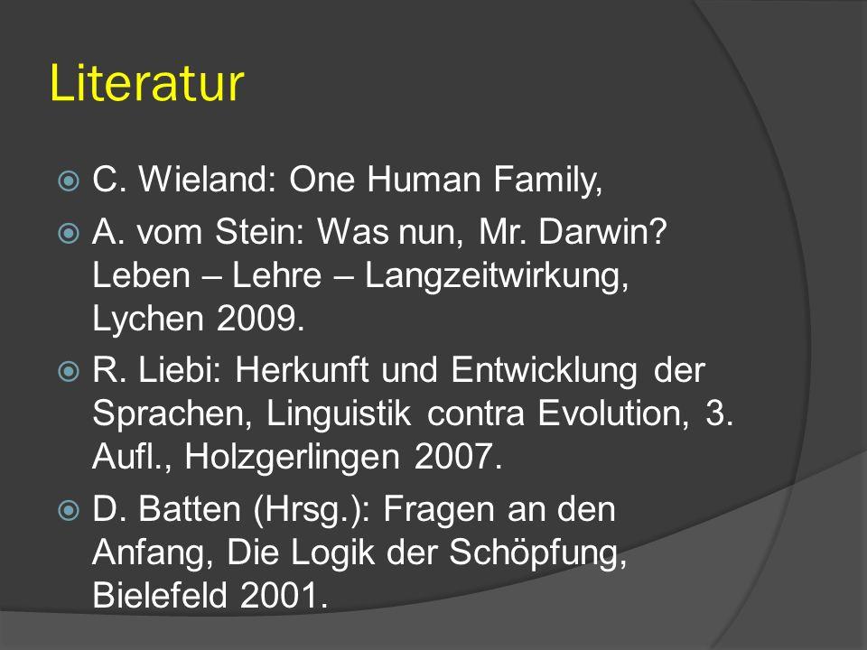 Literatur  C. Wieland: One Human Family,  A. vom Stein: Was nun, Mr. Darwin? Leben – Lehre – Langzeitwirkung, Lychen 2009.  R. Liebi: Herkunft und