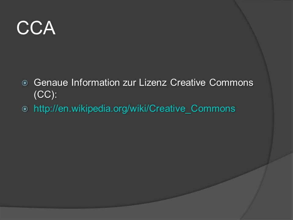 CCA  Genaue Information zur Lizenz Creative Commons (CC):  http://en.wikipedia.org/wiki/Creative_Commons