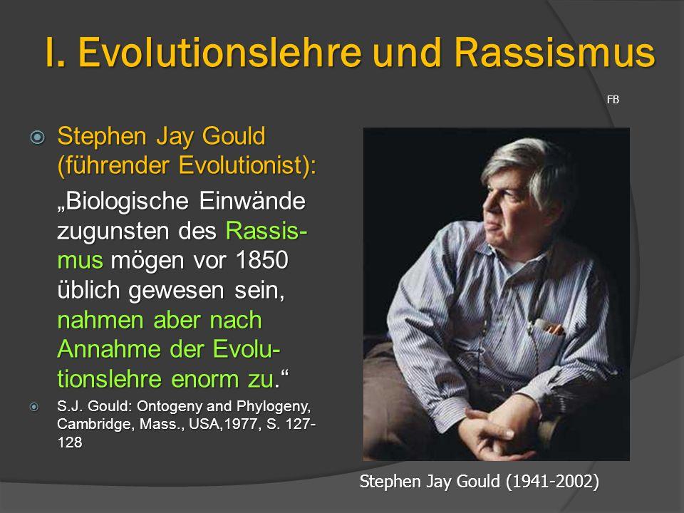 """I. Evolutionslehre und Rassismus  Stephen Jay Gould (führender Evolutionist): """"Biologische Einwände zugunsten des Rassis- mus mögen vor 1850 üblich g"""