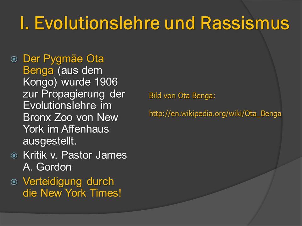 I. Evolutionslehre und Rassismus  Der Pygmäe Ota Benga (aus dem Kongo) wurde 1906 zur Propagierung der Evolutionslehre im Bronx Zoo von New York im A
