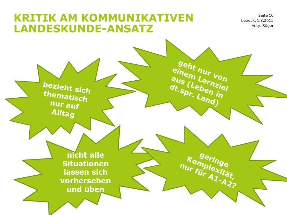 Seite 10 KRITIK AM KOMMUNIKATIVEN LANDESKUNDE-ANSATZ Lübeck, 1.8.2015 bezieht sich thematisch nur auf Alltag geht nur von einem Lernziel aus (Leben in