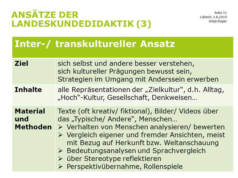 Seite 11 ANSÄTZE DER LANDESKUNDEDIDAKTIK (3) ü Lübeck, 1.8.2015 Inter-/ transkultureller Ansatz Zielsich selbst und andere besser verstehen, sich kult