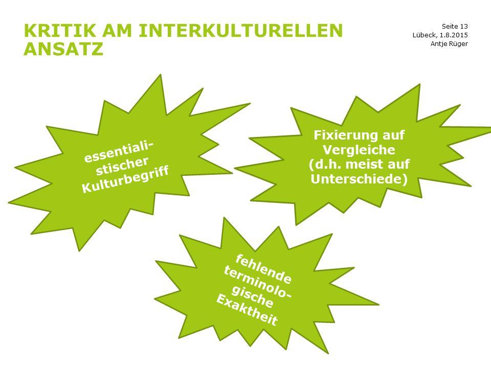 Seite 13 KRITIK AM INTERKULTURELLEN ANSATZ Lübeck, 1.8.2015 Fixierung auf Vergleiche (d.h. meist auf Unterschiede) fehlende terminolo- gische Exakthei