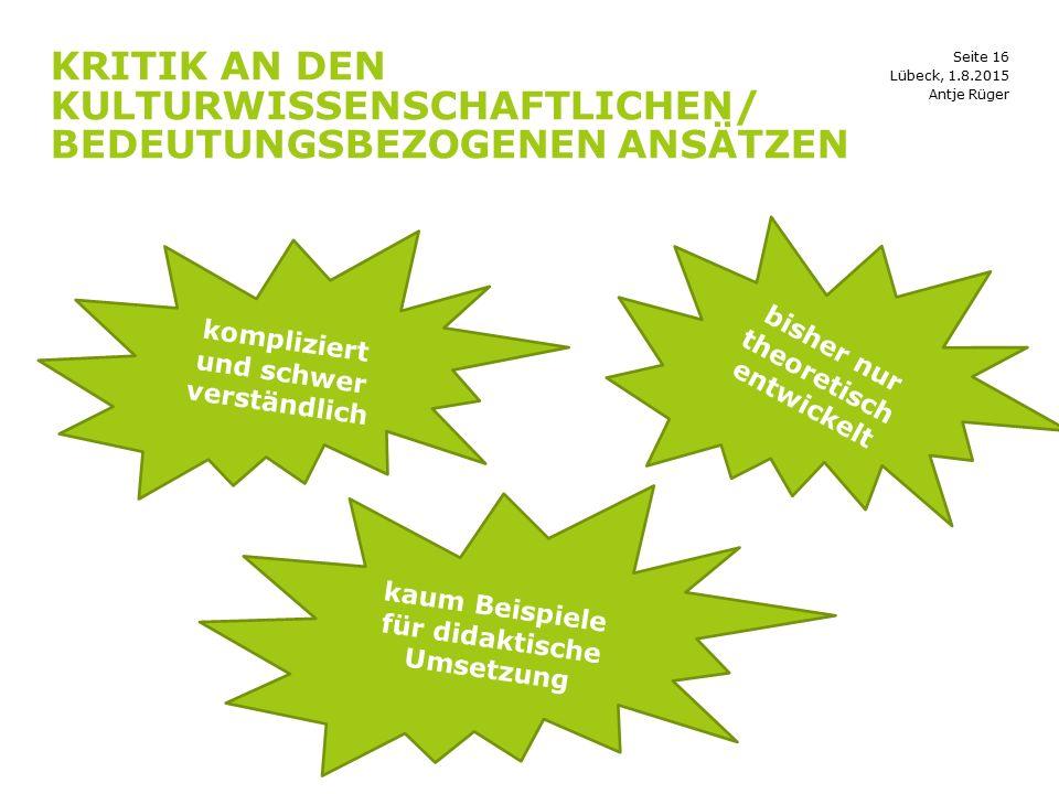 Seite 16 KRITIK AN DEN KULTURWISSENSCHAFTLICHEN/ BEDEUTUNGSBEZOGENEN ANSÄTZEN Lübeck, 1.8.2015 kompliziert und schwer verständlich bisher nur theoreti