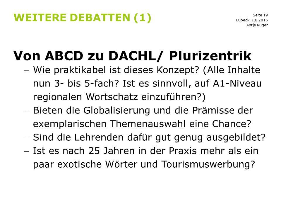 Seite 19 WEITERE DEBATTEN (1) Von ABCD zu DACHL/ Plurizentrik Wie praktikabel ist dieses Konzept? (Alle Inhalte nun 3- bis 5-fach? Ist es sinnvoll, a