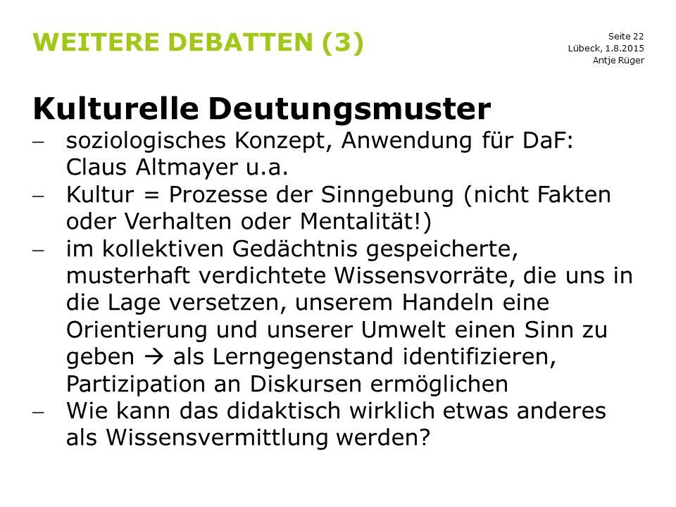 Seite 22 WEITERE DEBATTEN (3) Kulturelle Deutungsmuster soziologisches Konzept, Anwendung für DaF: Claus Altmayer u.a. Kultur = Prozesse der Sinngeb