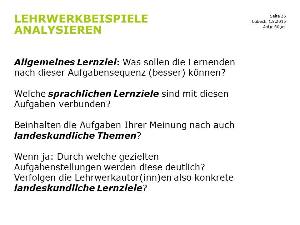 Seite 26 LEHRWERKBEISPIELE ANALYSIEREN Allgemeines Lernziel: Was sollen die Lernenden nach dieser Aufgabensequenz (besser) können? Welche sprachlichen