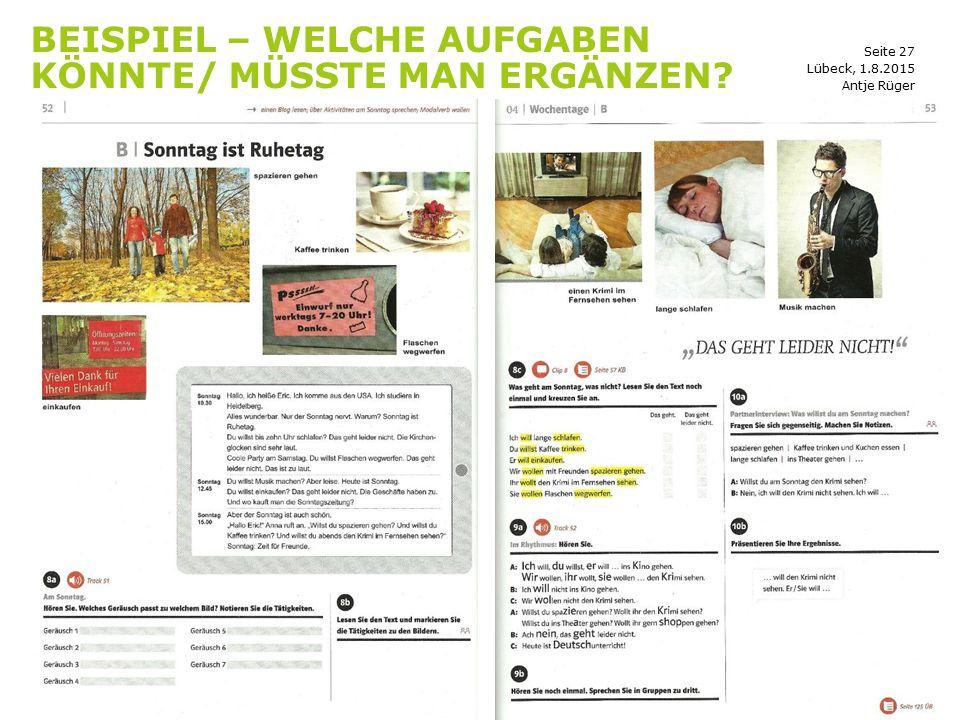 Seite 27 BEISPIEL – WELCHE AUFGABEN KÖNNTE/ MÜSSTE MAN ERGÄNZEN? Antje Rüger Lübeck, 1.8.2015