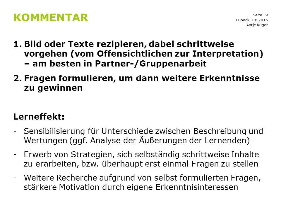 Seite 39 KOMMENTAR 1.Bild oder Texte rezipieren, dabei schrittweise vorgehen (vom Offensichtlichen zur Interpretation) – am besten in Partner-/Gruppen