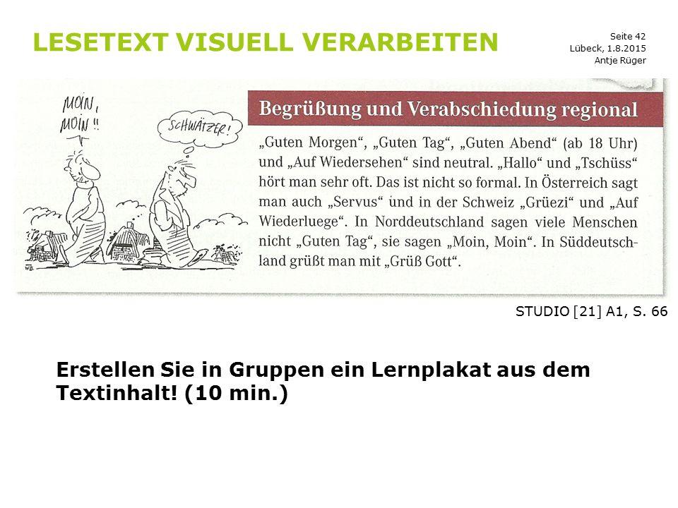 Seite 42 LESETEXT VISUELL VERARBEITEN STUDIO [21] A1, S. 66 Erstellen Sie in Gruppen ein Lernplakat aus dem Textinhalt! (10 min.) Antje Rüger Lübeck,