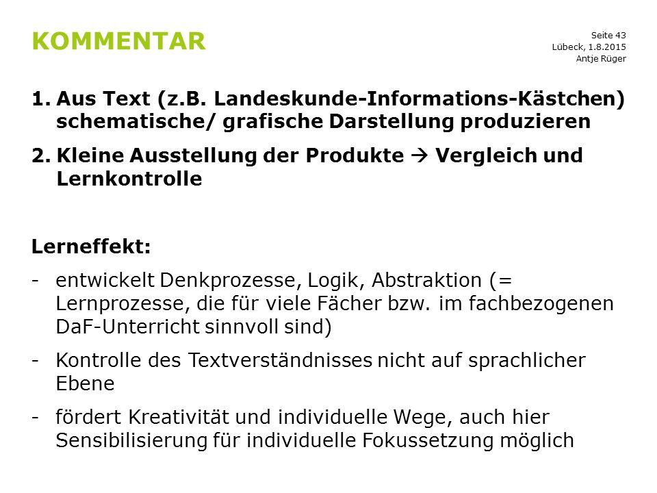 Seite 43 KOMMENTAR 1.Aus Text (z.B. Landeskunde-Informations-Kästchen) schematische/ grafische Darstellung produzieren 2.Kleine Ausstellung der Produk