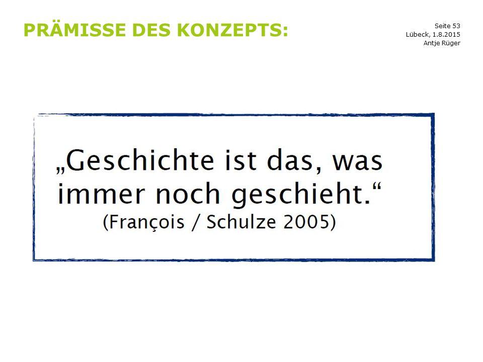 Seite 53 PRÄMISSE DES KONZEPTS: Antje Rüger Lübeck, 1.8.2015