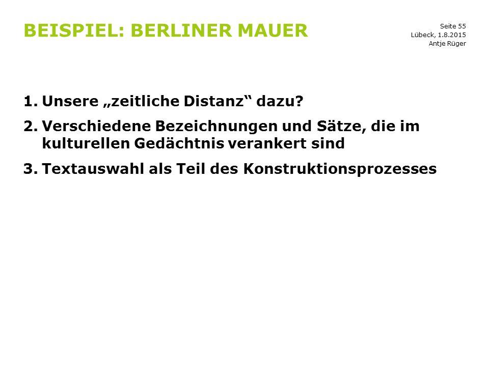 """Seite 55 BEISPIEL: BERLINER MAUER 1.Unsere """"zeitliche Distanz"""" dazu? 2.Verschiedene Bezeichnungen und Sätze, die im kulturellen Gedächtnis verankert s"""