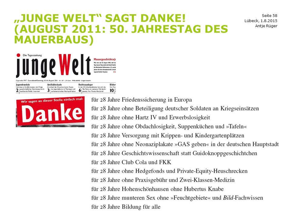 "Seite 58 ""JUNGE WELT"" SAGT DANKE! (AUGUST 2011: 50. JAHRESTAG DES MAUERBAUS) Antje Rüger Lübeck, 1.8.2015"