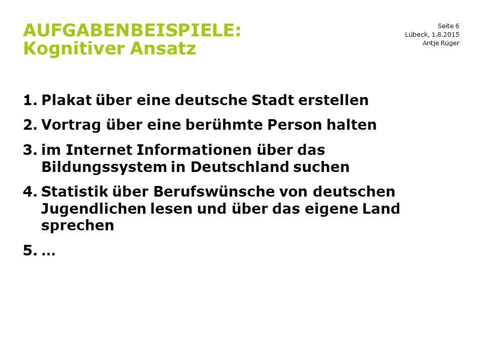 Seite 6 AUFGABENBEISPIELE: Kognitiver Ansatz 1.Plakat über eine deutsche Stadt erstellen 2.Vortrag über eine berühmte Person halten 3.im Internet Info