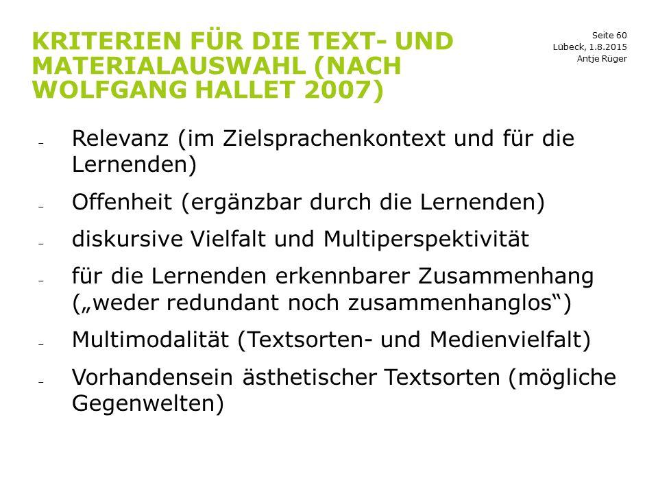 Seite 60 KRITERIEN FÜR DIE TEXT- UND MATERIALAUSWAHL (NACH WOLFGANG HALLET 2007)  Relevanz (im Zielsprachenkontext und für die Lernenden)  Offenheit