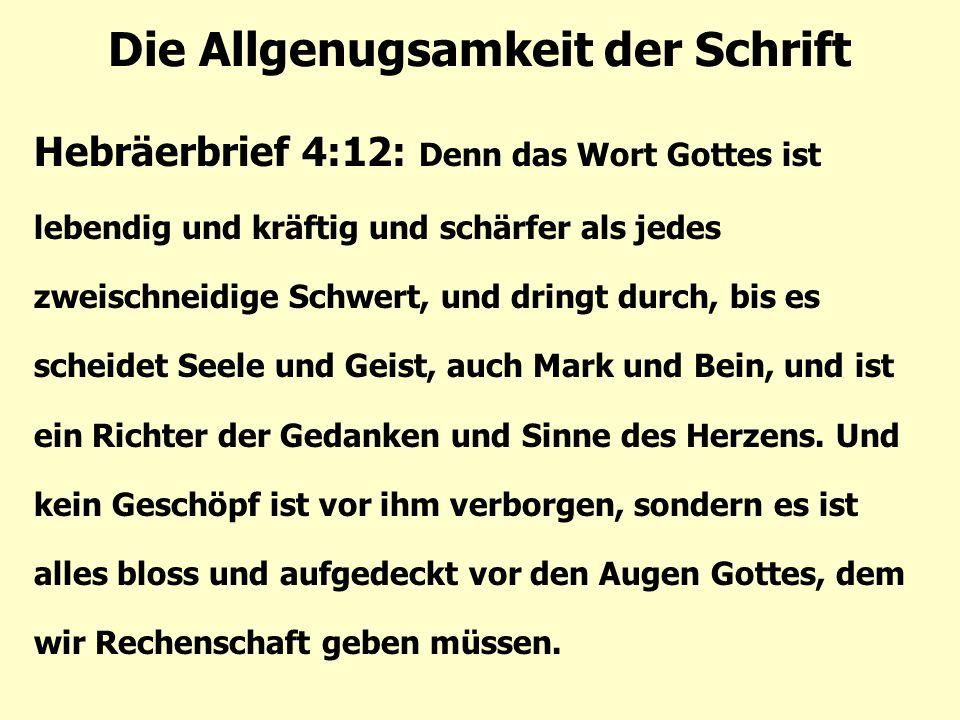 Die Allgenugsamkeit der Schrift Hebräerbrief 4:12: Denn das Wort Gottes ist lebendig und kräftig und schärfer als jedes zweischneidige Schwert, und dringt durch, bis es scheidet Seele und Geist, auch Mark und Bein, und ist ein Richter der Gedanken und Sinne des Herzens.