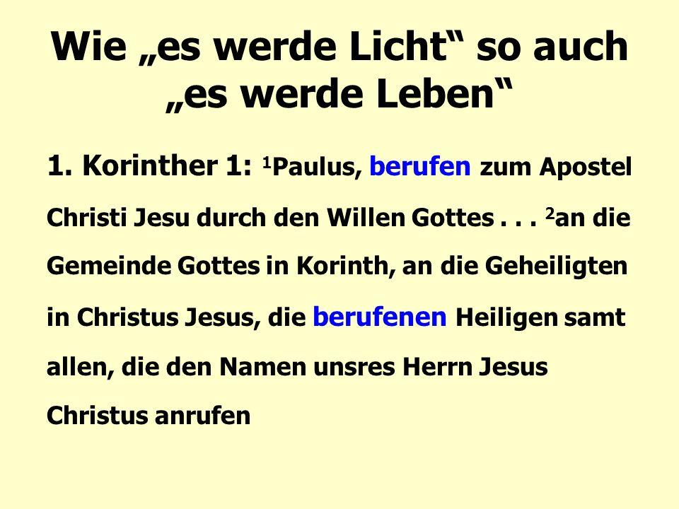 """Wie """"es werde Licht"""" so auch """"es werde Leben"""" 1. Korinther 1: 1 Paulus, berufen zum Apostel Christi Jesu durch den Willen Gottes... 2 an die Gemeinde"""
