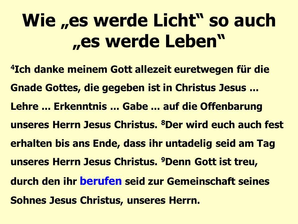 """Wie """"es werde Licht"""" so auch """"es werde Leben"""" 4 Ich danke meinem Gott allezeit euretwegen für die Gnade Gottes, die gegeben ist in Christus Jesus... L"""