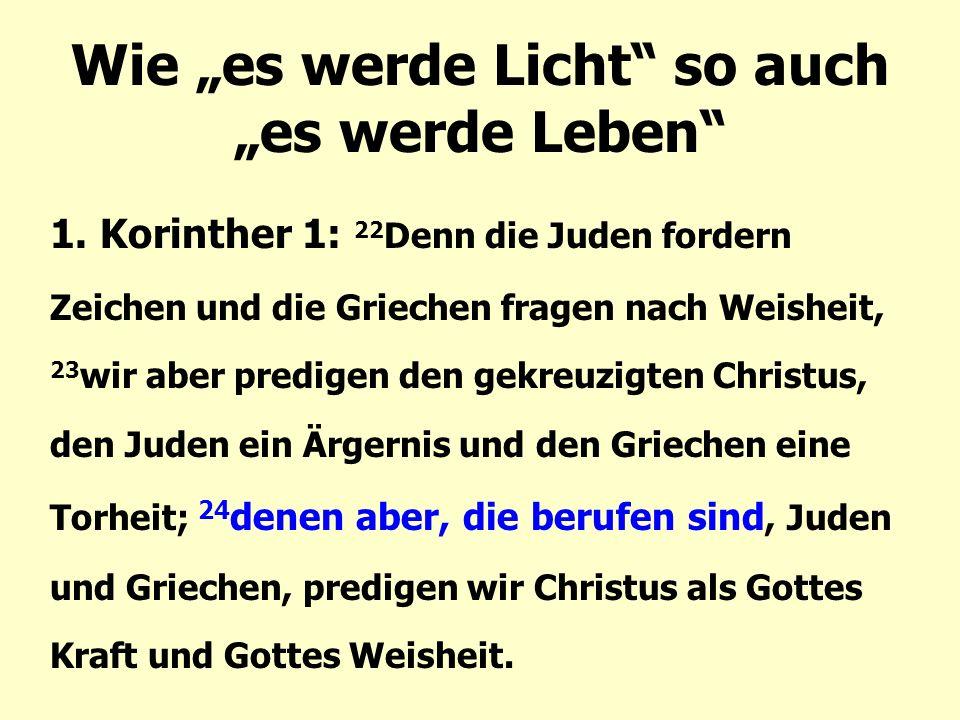 """Wie """"es werde Licht"""" so auch """"es werde Leben"""" 1. Korinther 1: 22 Denn die Juden fordern Zeichen und die Griechen fragen nach Weisheit, 23 wir aber pre"""