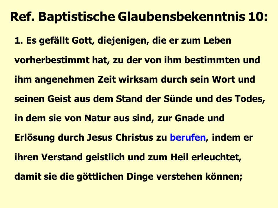 Ref. Baptistische Glaubensbekenntnis 10: 1. Es gefällt Gott, diejenigen, die er zum Leben vorherbestimmt hat, zu der von ihm bestimmten und ihm angene