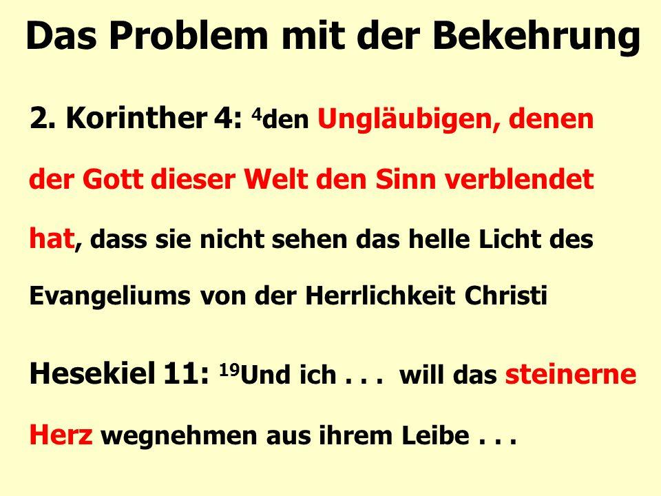 Das Problem mit der Bekehrung 2. Korinther 4: 4 den Ungläubigen, denen der Gott dieser Welt den Sinn verblendet hat, dass sie nicht sehen das helle Li