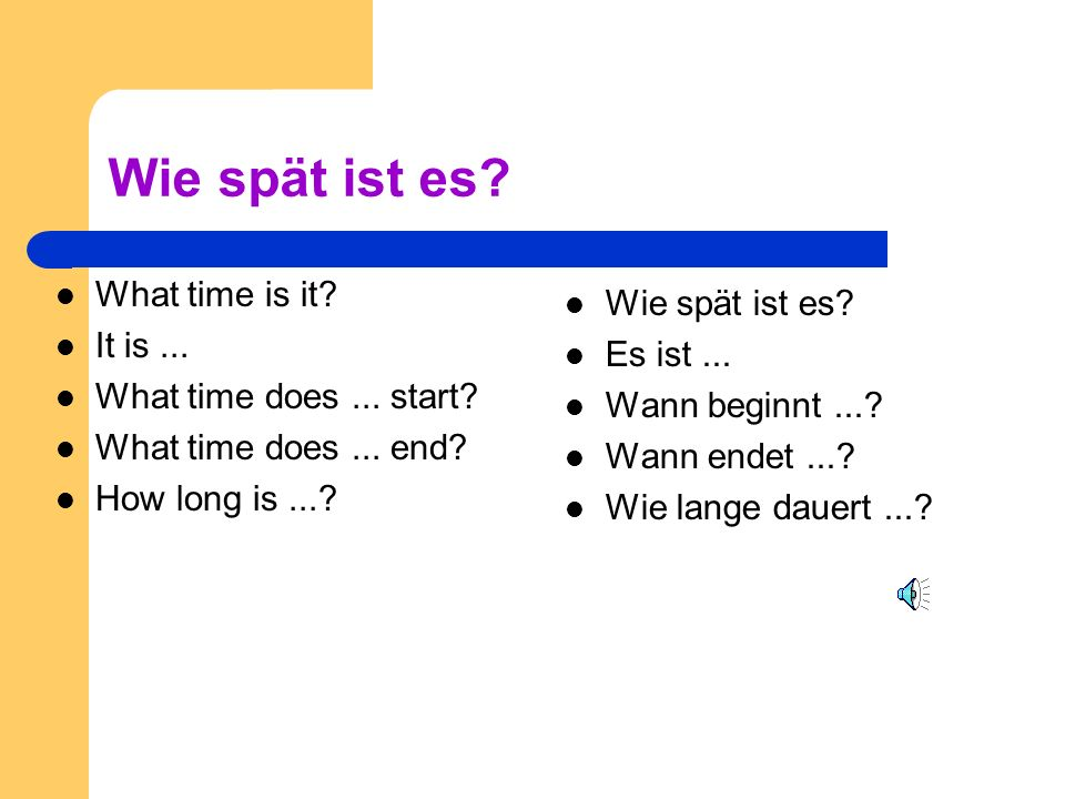 Wie spät ist es.What time is it. It is... What time does...