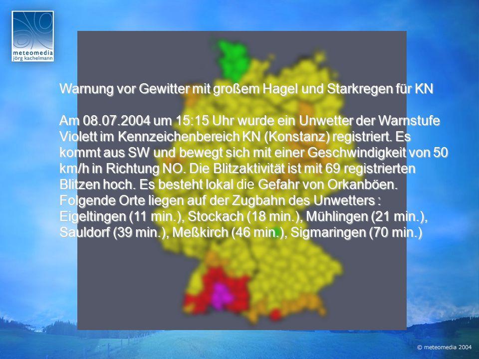 Warnung vor Gewitter mit großem Hagel und Starkregen für KN Am 08.07.2004 um 15:15 Uhr wurde ein Unwetter der Warnstufe Violett im Kennzeichenbereich KN (Konstanz) registriert.