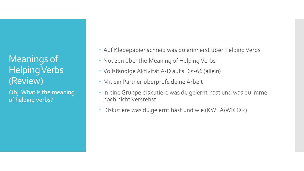 Meanings of Helping Verbs (Review)  Auf Klebepapier schreib was du erinnerst über Helping Verbs  Notizen über the Meaning of Helping Verbs  Vollständige Aktivität A-D auf s.