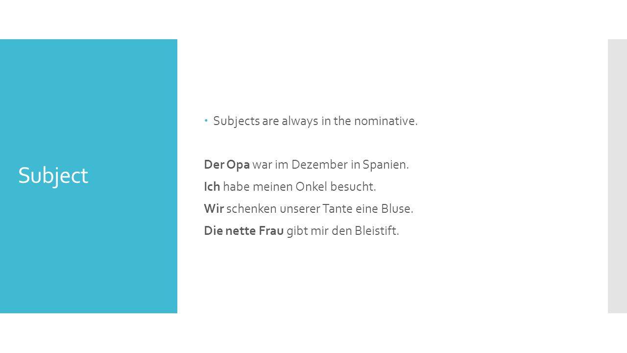 Subject  Subjects are always in the nominative. Der Opa war im Dezember in Spanien.